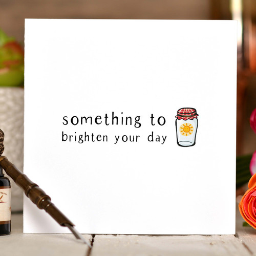 Something to brighten your day Card
