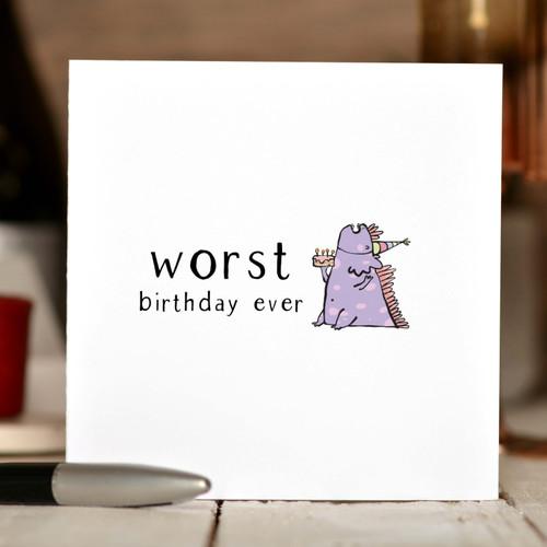 Worst birthday ever Card