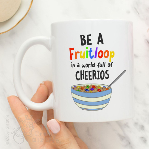 Be a Fruitloop in a world full of Cheerios Mug