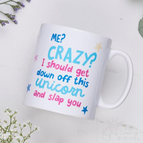 Me? Crazy? I should get down off this unicorn and slap you Mug