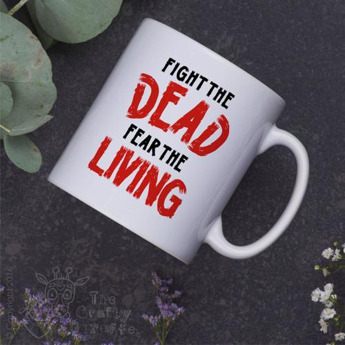 Fight the dead fear the living Mug