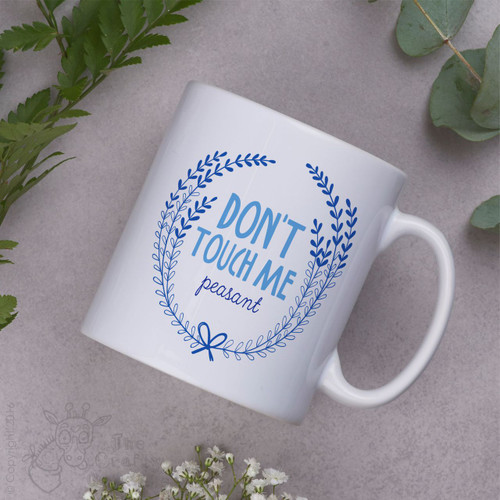 Don't touch me peasant Mug