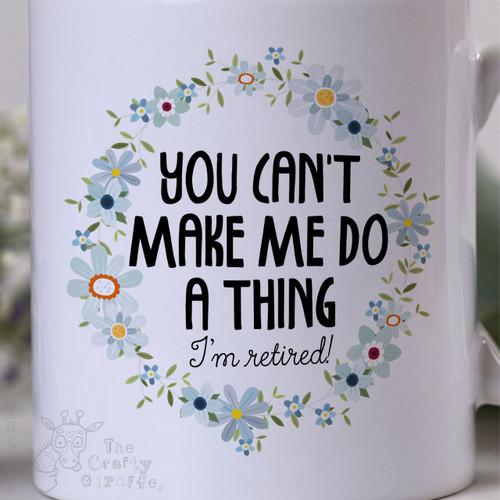 You can't make me do anything - I'm retired Mug - The Crafty Giraffe