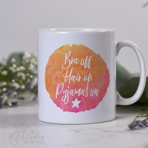 Bra off - Hair up - Pyjamas on Mug