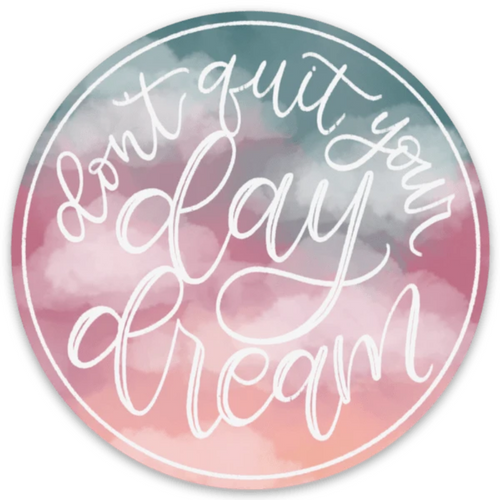 Don't Quit Your Day Dream Sticker