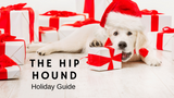 The Hip Hound Holiday Gift Guide