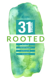 Rooted: 31 Verses Every Teenager Should Know (Revised)