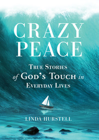 Crazy Peace: True Stories of God's Touch in Everyday Events