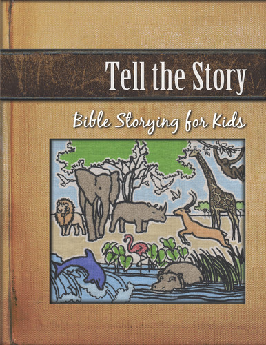 Tell the Story: Bible Storying for Kids