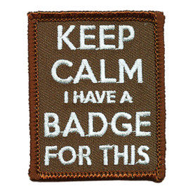 S-3860 Keep Calm I Have A Badge Patch
