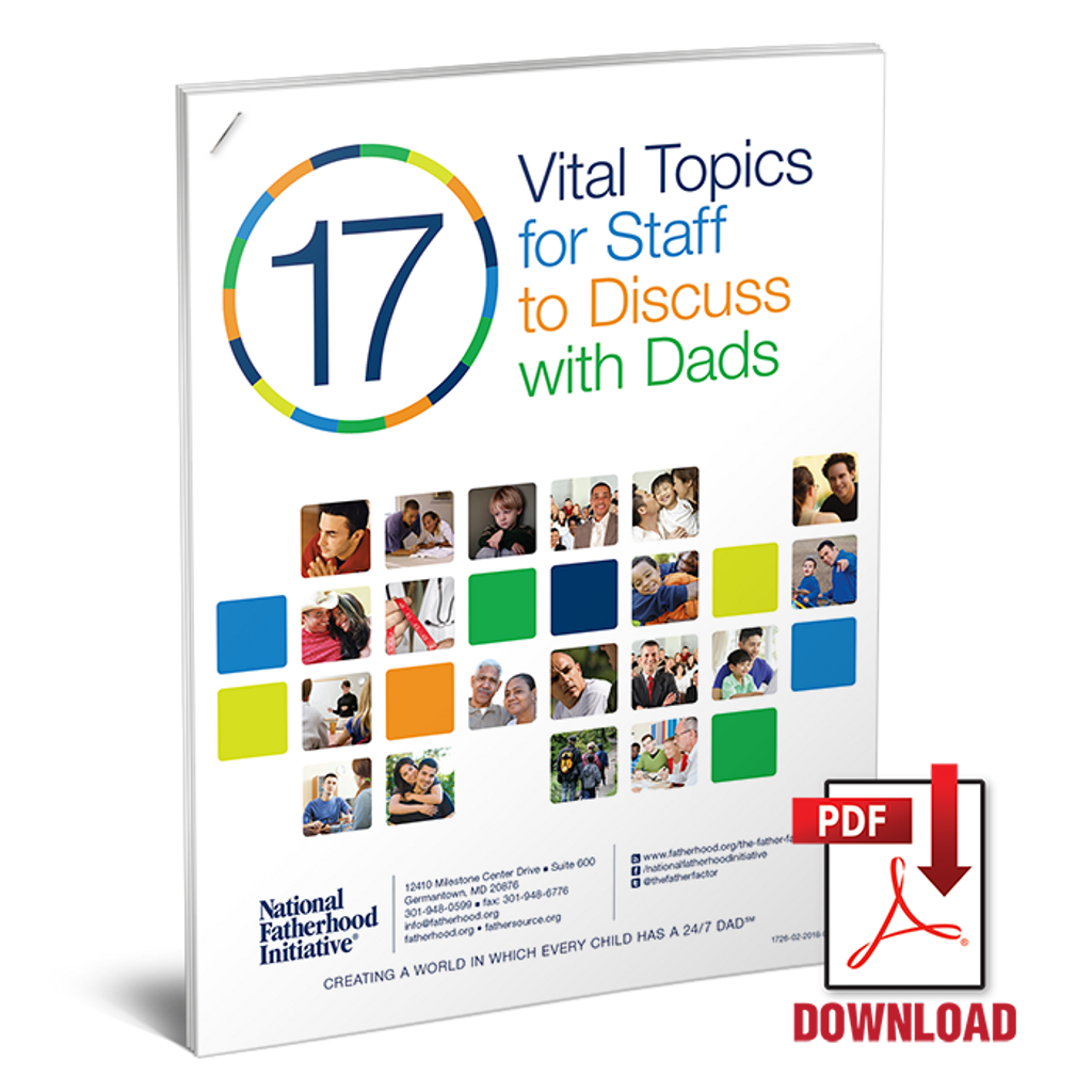 17 Vital Topics (Critical Issues) for Staff to Discuss with Dads (Download)