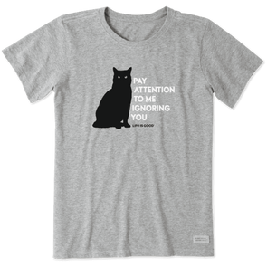 Women's Life is Good Pay Attention Cat Crusher Tee