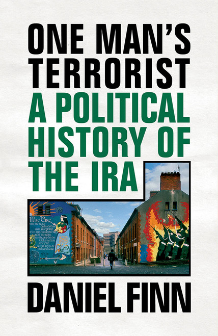 One Man's Terrorist A Political History of the IRA