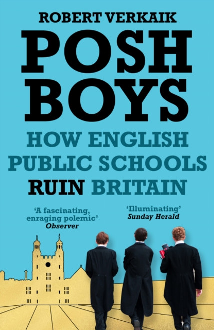 Posh Boys : How English Public Schools Ruin Britain