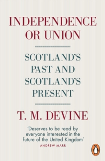 Independence or Union : Scotland's Past and Scotland's Present
