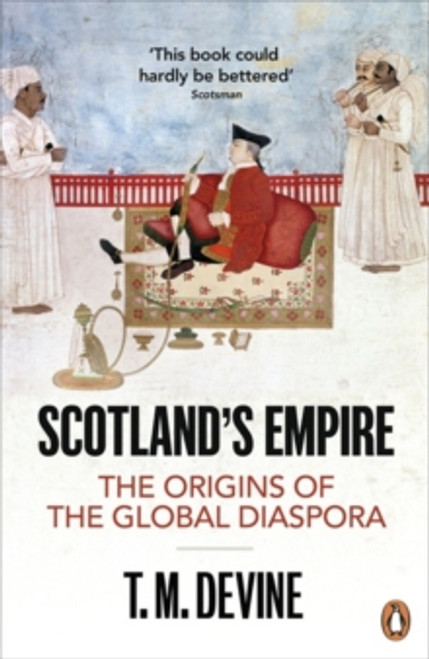 Scotland's Empire : The Origins of the Global Diaspora