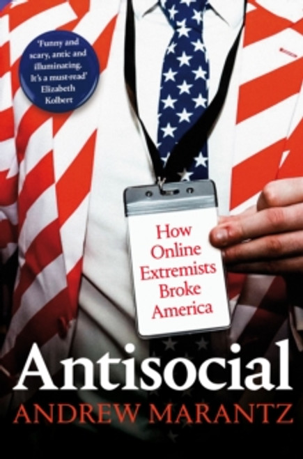 Antisocial : How Online Extremists Broke America