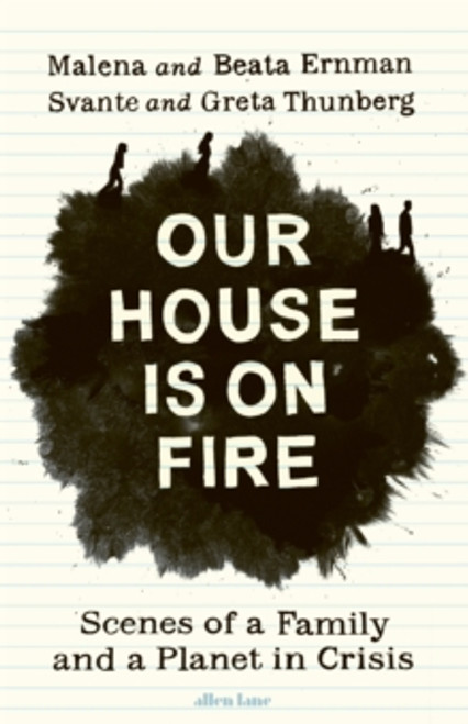 Our House is on Fire : Scenes of a Family and a Planet in Crisis
