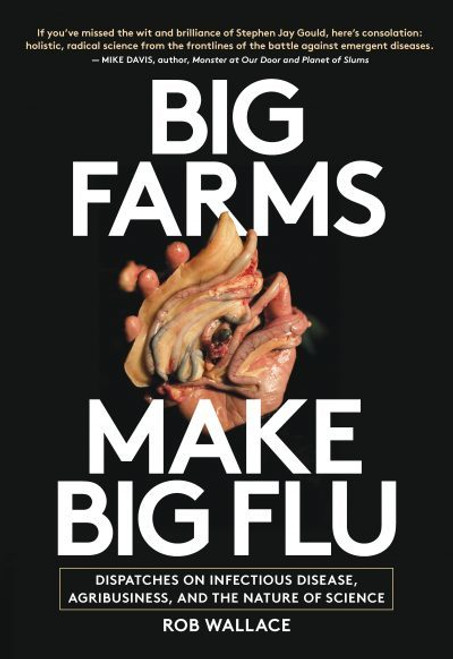 Big Farms Make Big Flu: Dispatches on Infectious Disease, Agribusiness, and the Nature of Science