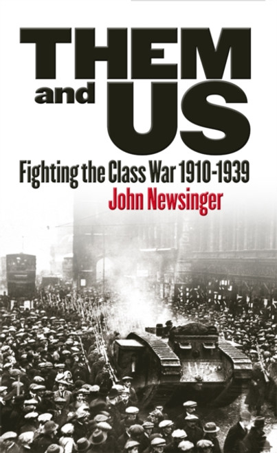 Them And Us : Fighting the Class War 1910-1939