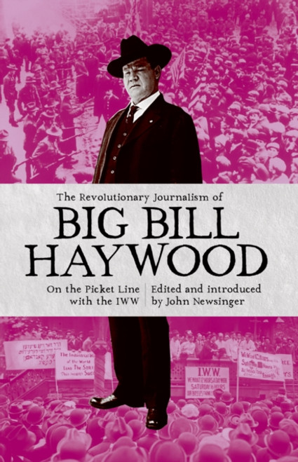 The Revolutionary Jounalism of Big Bill Haywood : On the picket line with the IWW