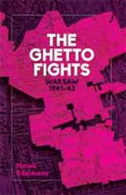 The Ghetto Fights : Warsaw 1943-45