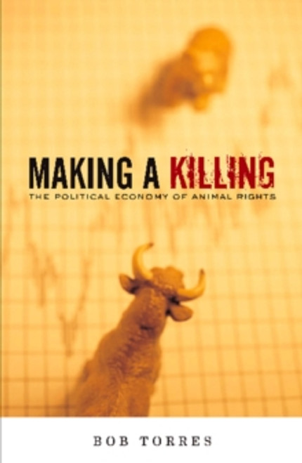 Making A Killing : The Political Economy of Animal Rights