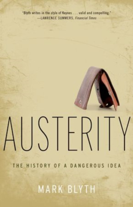 Austerity : The History of a Dangerous Idea