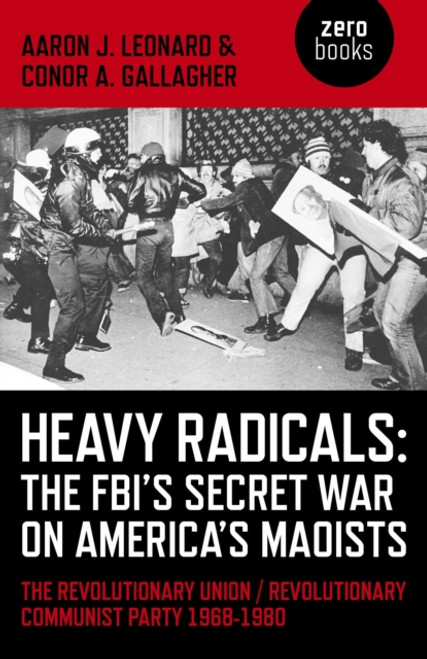 Heavy Radicals - The FBI's Secret War on America's Maoists : The Revolutionary Union / Revolutionary Communist Party 1968-1980