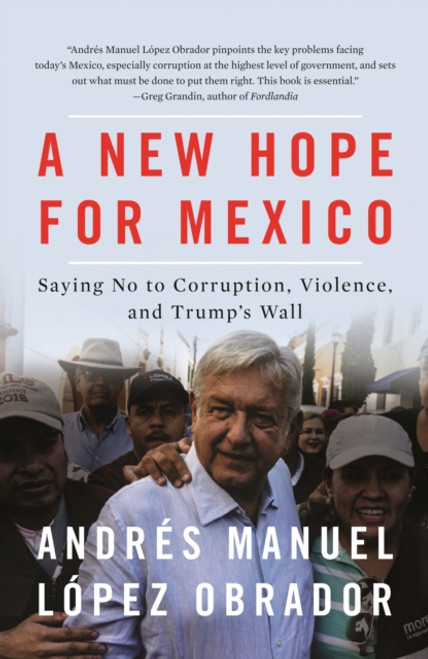 A New Hope for Mexico : Saying No to Corruption, Violence, and Trump's Wall