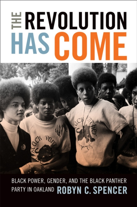 The Revolution Has Come : Black Power, Gender, and the Black Panther Party in Oakland
