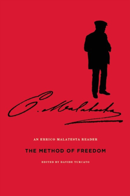 The Method Of Freedom : An Errico Malatesta Reader