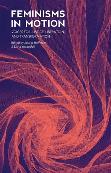 Feminisms in Motion : Voices for Justice, Liberation, and Transformation