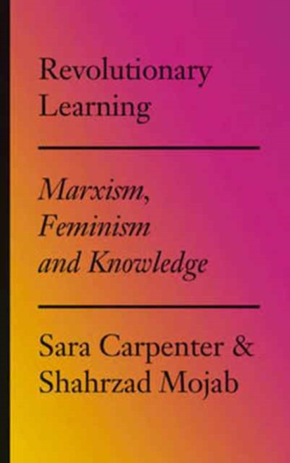 Revolutionary Learning : Marxism, Feminism and Knowledge