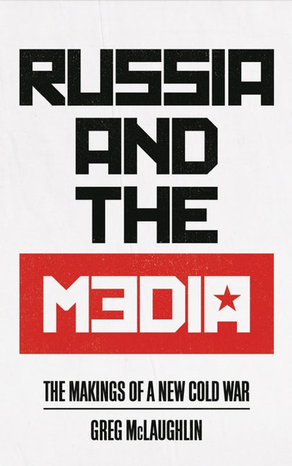 Russia and the Media The Makings of a New Cold War