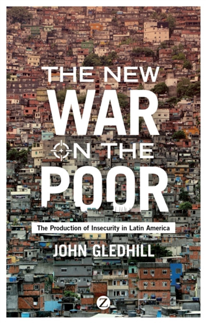 The New War on the Poor : The Production of Insecurity in Latin America