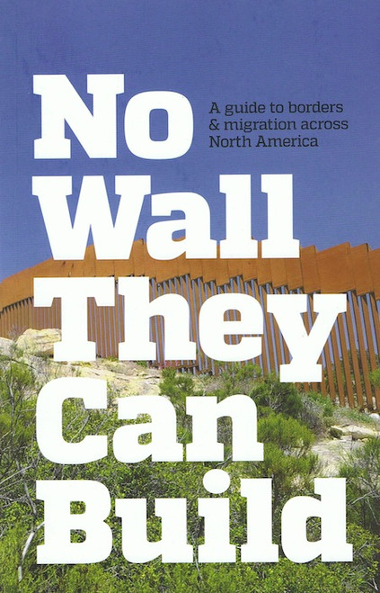 No Wall They Can Build: A Guide to Borders and Migration Across North America