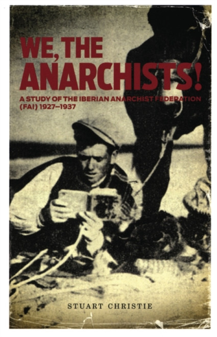 We, The Anarchists! A Study of the Iberian Anarchist Federation (FAI) 1927-1937