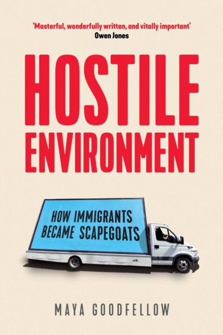 Hostile Environment : How Immigrants Become the Scapegoats