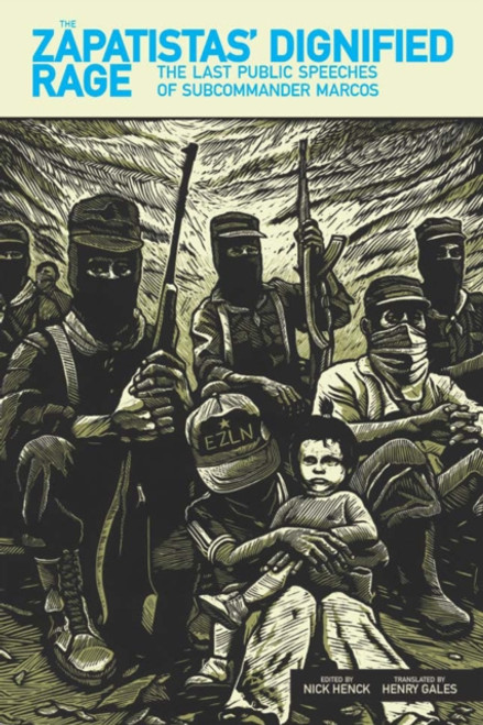 The Zapatistas' Dignified Rage : The Last Public Speeches of Subcommander Marcos