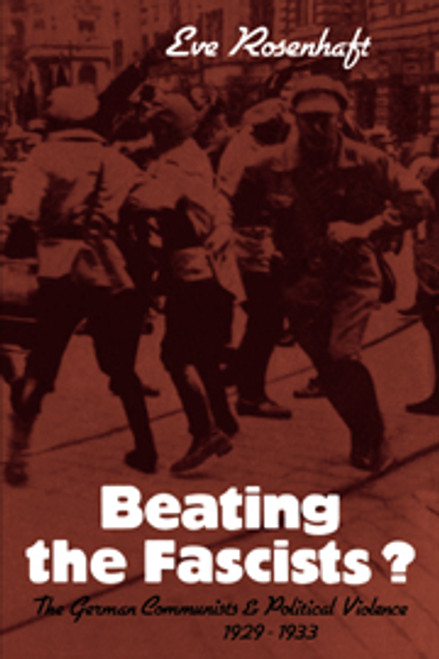 Beating the Fascists? The German Communists and Political Violence 1929–1933