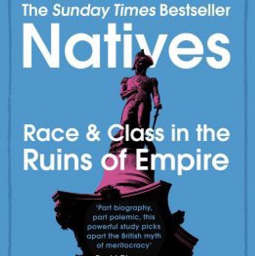 Natives - Race  & Class in the Ruins of Empire