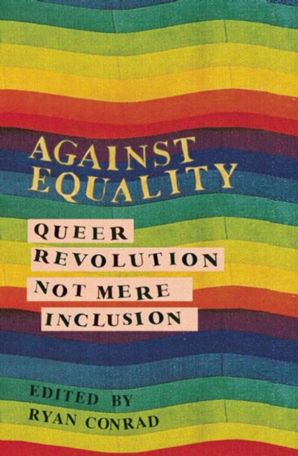 Against Equality : Queer Revolution, Not Mere Inclusion