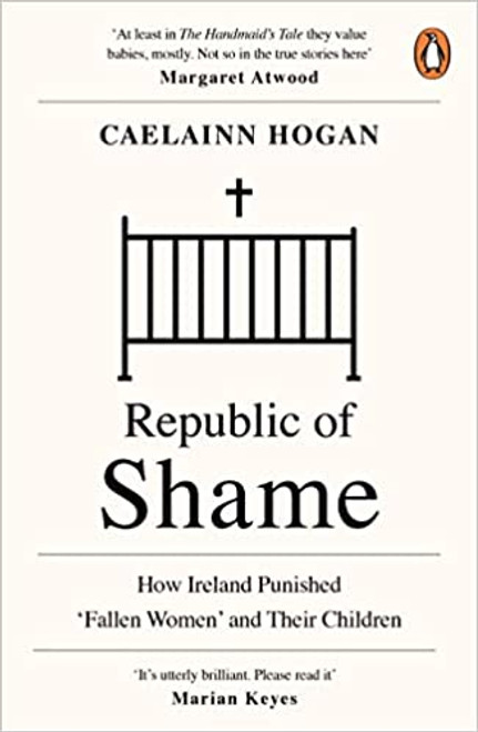 Republic of Shame : How Ireland Punished 'Fallen Women' and Their Children