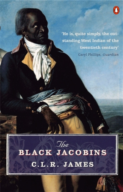 The Black Jacobins : Toussaint L'ouverture and the San Domingo Revolution