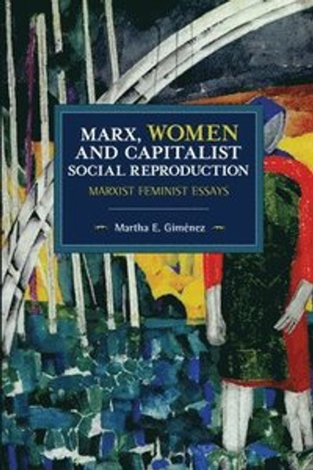 Marx, Women, and Capitalist Social Reproduction : Marxist Feminist Essays