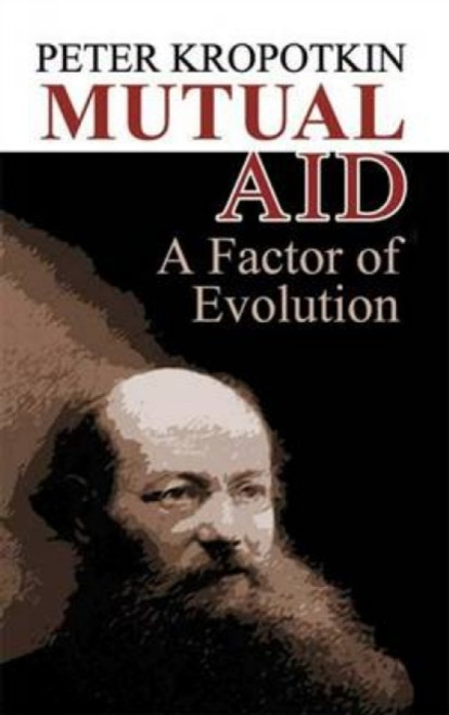 Mutual Aid : A Factor of Evolution by Peter Kropotkin