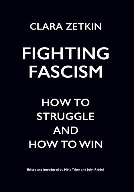 Fighting Fascism : How to Struggle and How to Win - Clara Zetkin