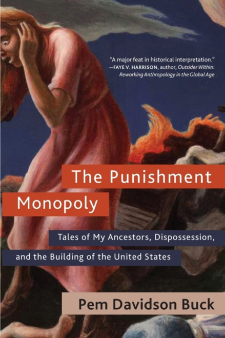 The Punishment Monopoly : Tales of My Ancestors, Dispossession, and the Building of the United States