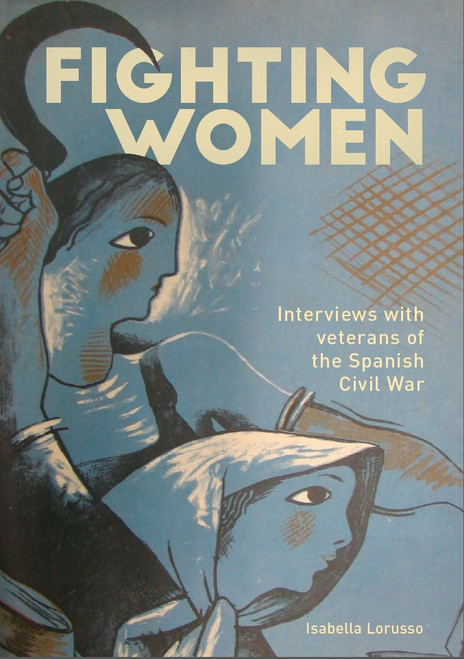 FIGHTING WOMEN Interviews With Veterans of the Spanish Civil War